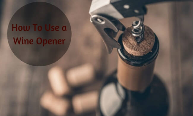 How To Use a Wine Opener